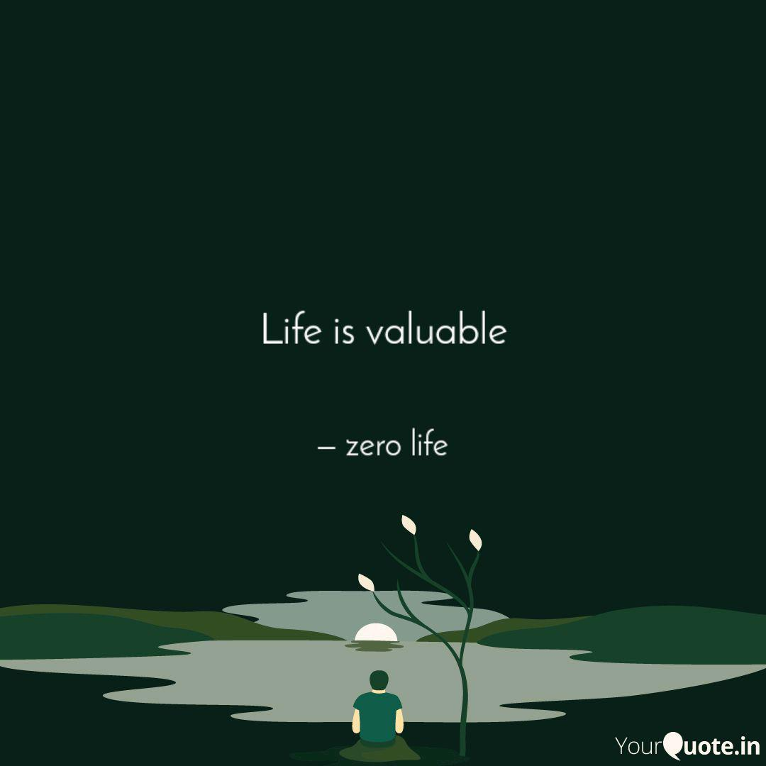Life is valuable  Quotes & Writings by zero life  YourQuote