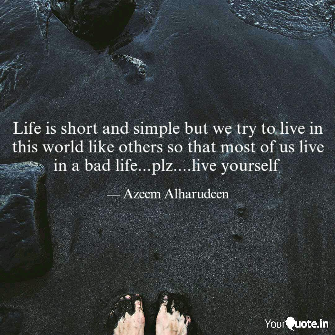 Life is short and simple ... | Quotes & Writings by Azeem ...