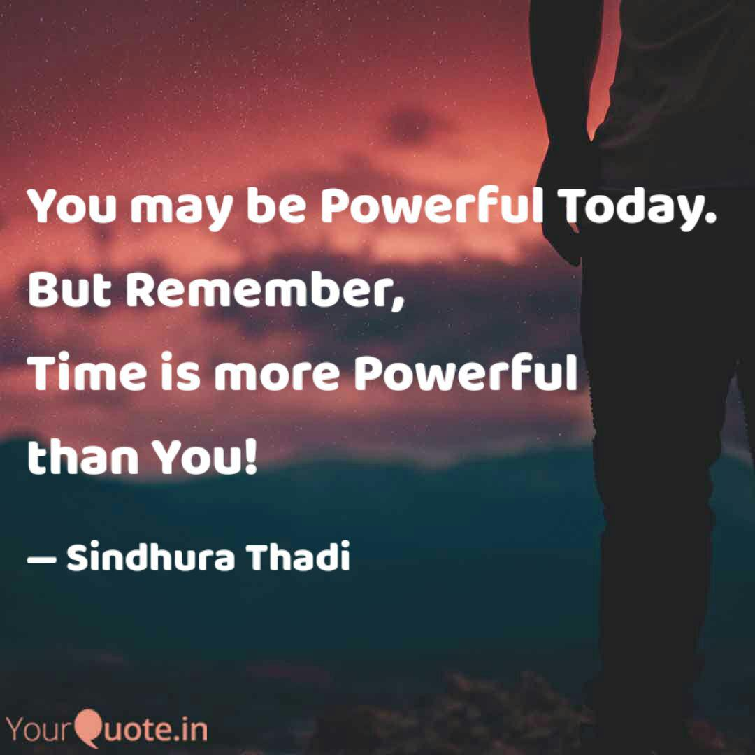You may be Powerful Today  Quotes & Writings by Sindhura Thadi