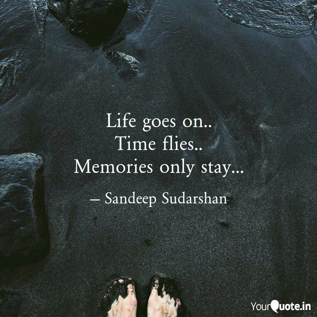 Life Goes On Time Flies Quotes Writings By Sandeep Sudarshan Yourquote