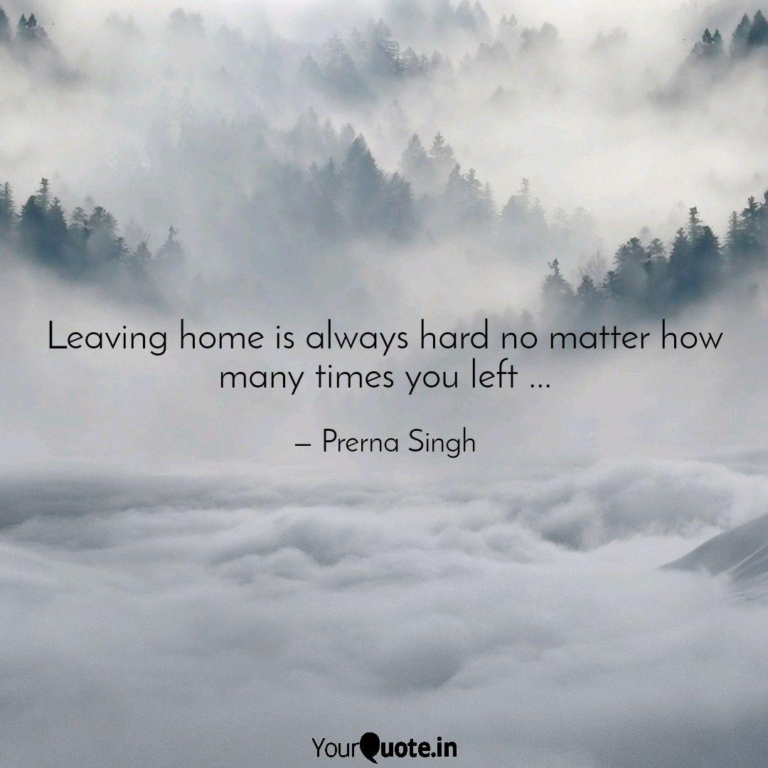 Leaving home is always ha... | Quotes & Writings by Prerna ...