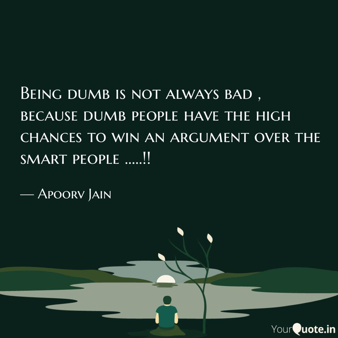 Being dumb is not always ... | Quotes & Writings by Apoorv ...