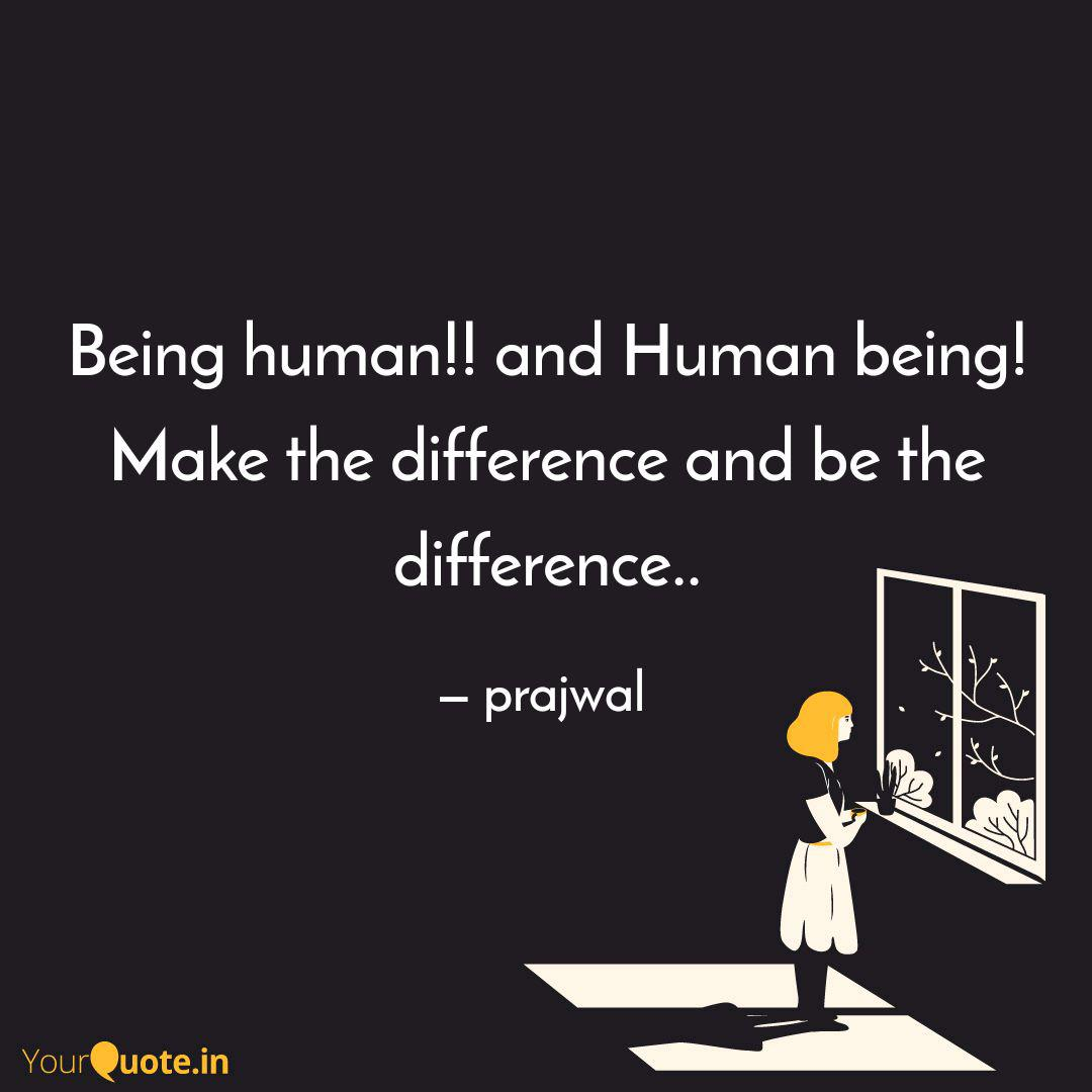 Being Human And Human B Quotes Writings By Prajwal Yourquote
