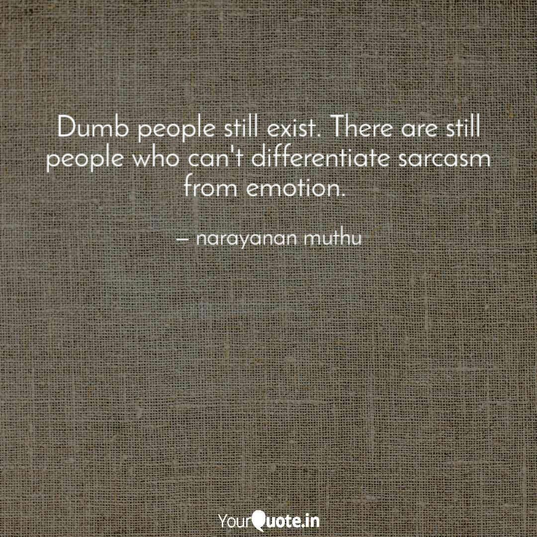 Dumb people still exist. ... | Quotes & Writings by ...