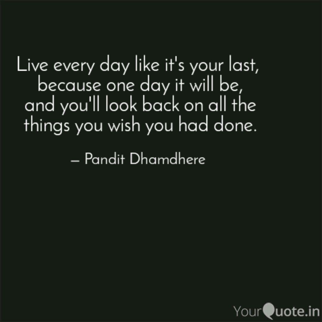 Live Every Day Like It S Quotes Writings By Pandit Dhamdhere Yourquote