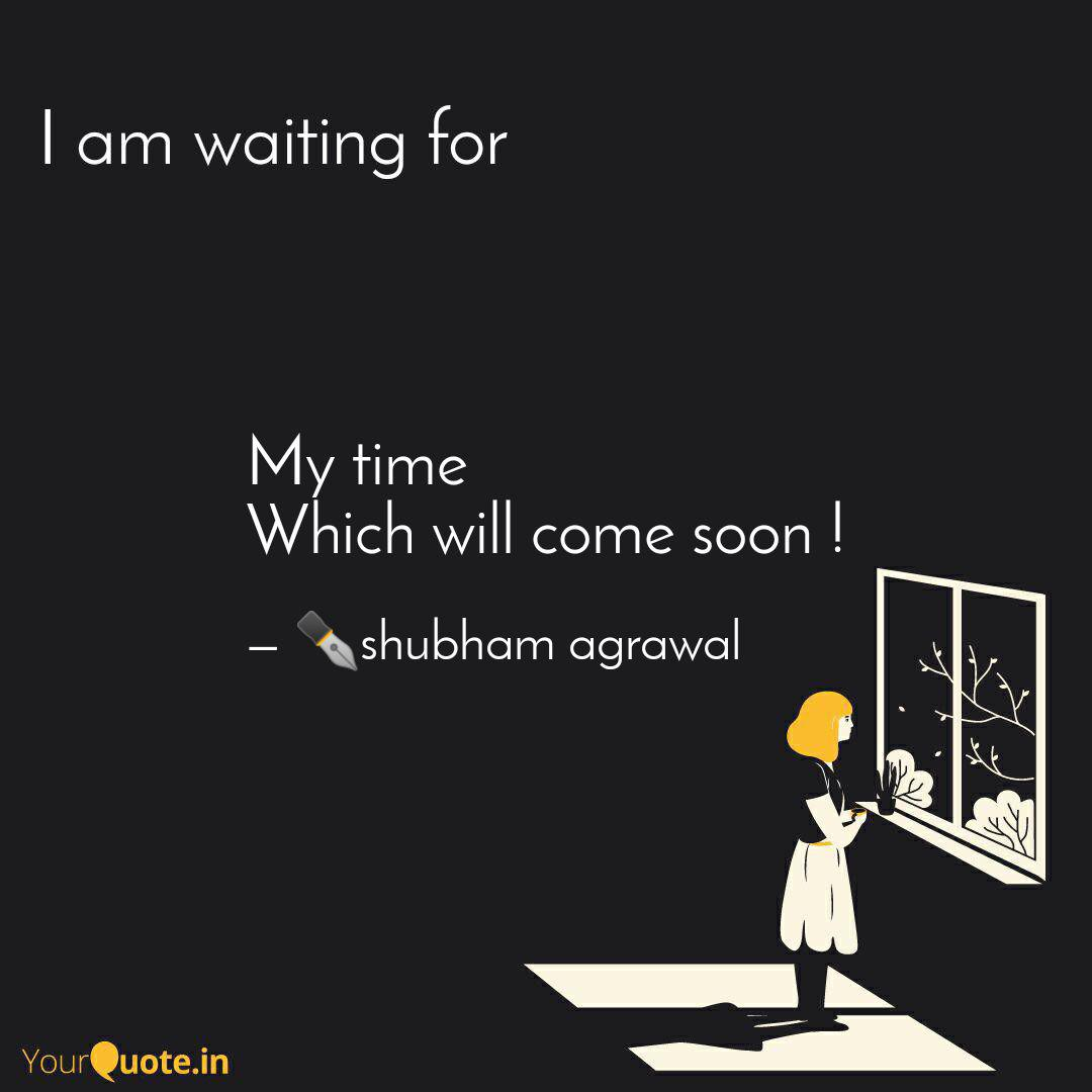 My Time Which Will Come Quotes Writings By Shubham Agrawal Dabra Yourquote