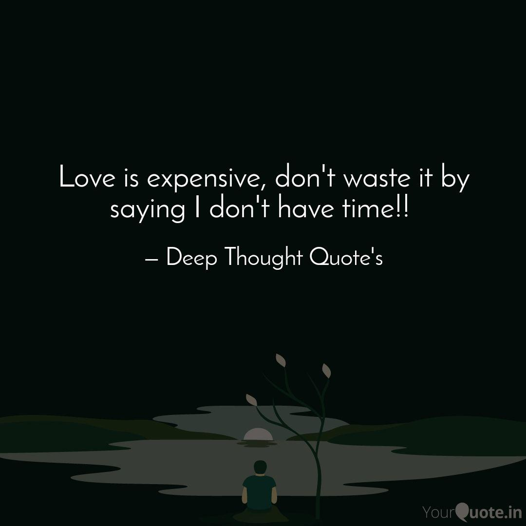 love is expensive don t quotes writings by deep thought