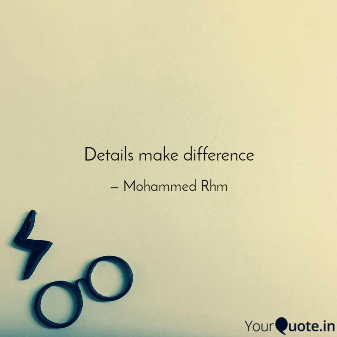 Details Make The Difference details make difference | quotes & writings by mohammed rhm