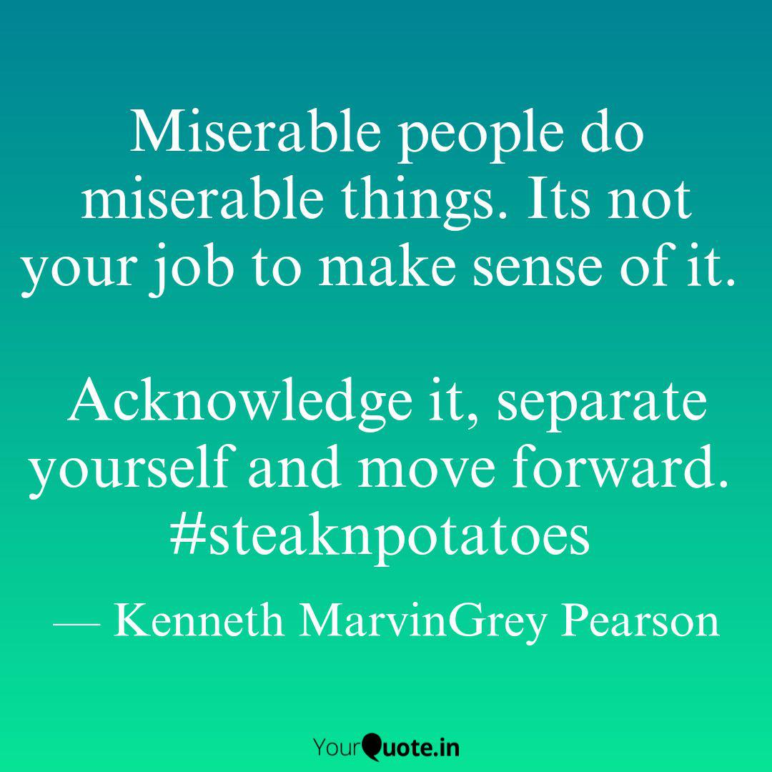 Miserable people do miser... | Quotes & Writings by Kenneth ...