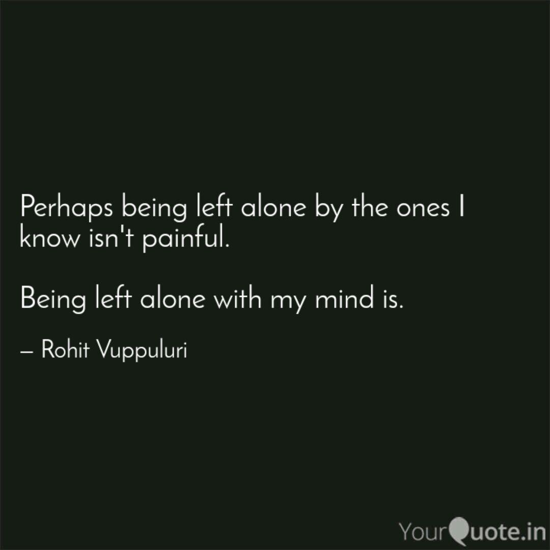 Perhaps Being Left Alone Quotes Writings By Rohit Vuppuluri Yourquote