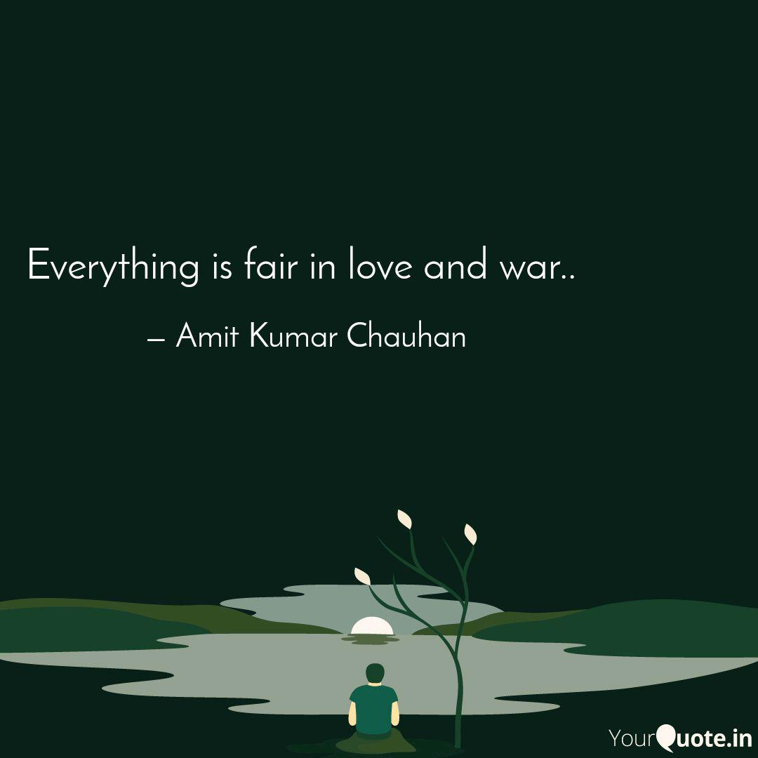 Everything is fair in lov  Quotes & Writings by Amit Kumar