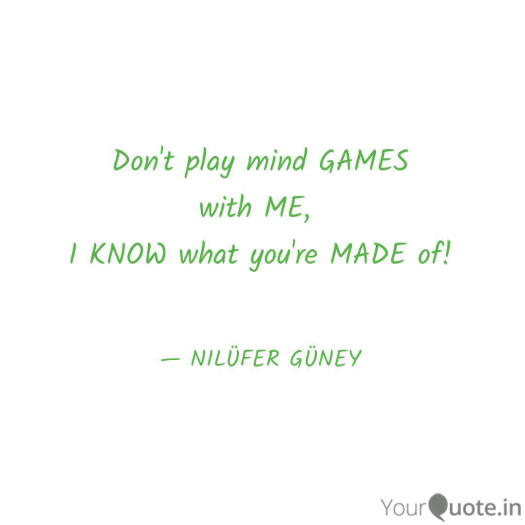 Don\'t play mind GAMES wit...   Quotes & Writings by NILÜFER ...