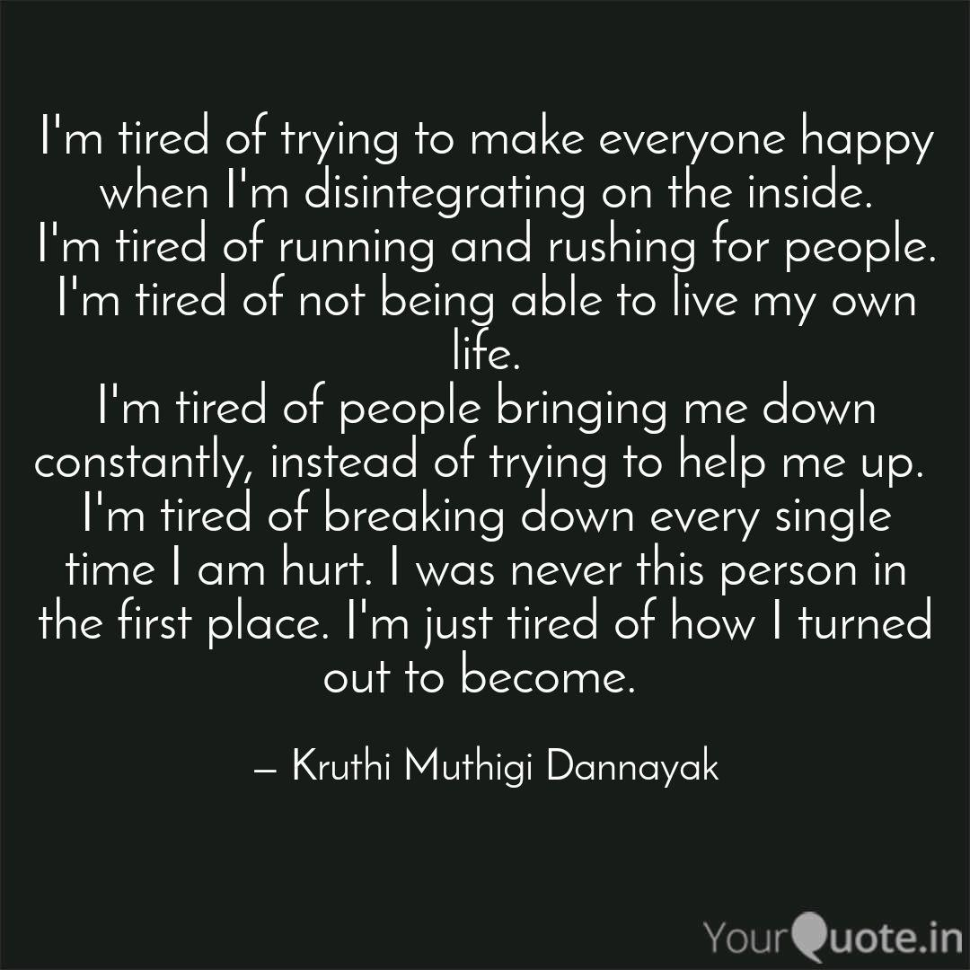 I\'m tired of trying to ma...   Quotes & Writings by Kruthi ...