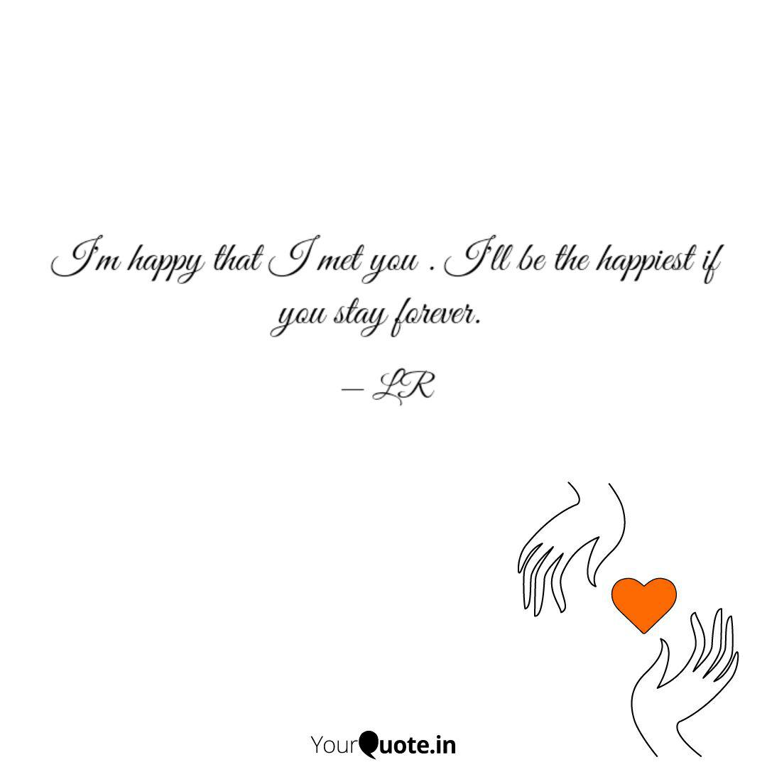 I\'m happy that I met you ... | Quotes & Writings by Lavanya ...