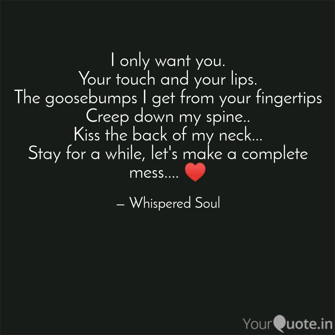 I only want you. Your tou... | Quotes & Writings by ...