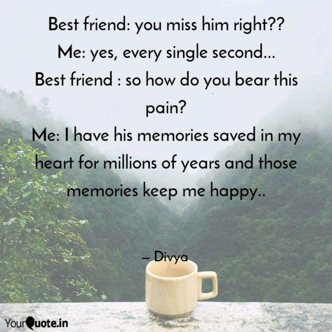 best friend you miss him quotes writings by divya dutta