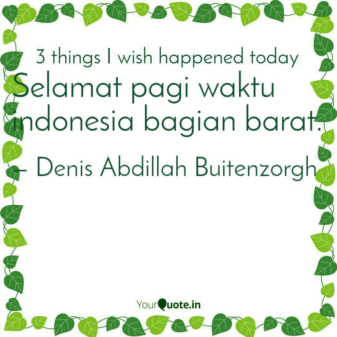 selamat pagi waktu indone quotes writings by denis abdillah