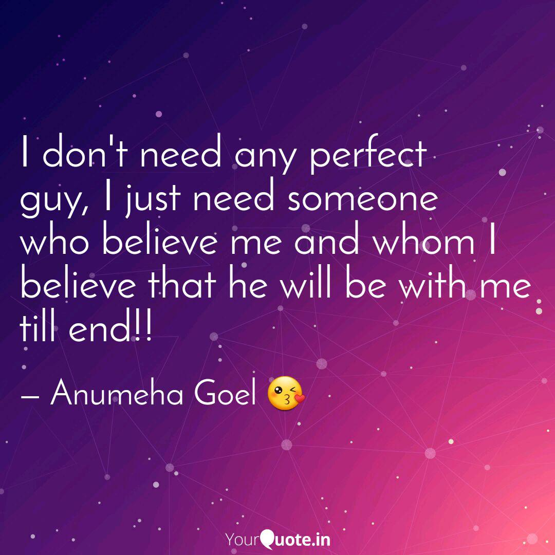 I don\'t need any perfect ... | Quotes & Writings by Anumeha ...