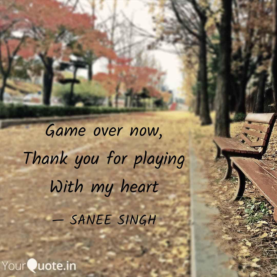 Game Over Now Thank You Quotes Writings By Sanee Singh