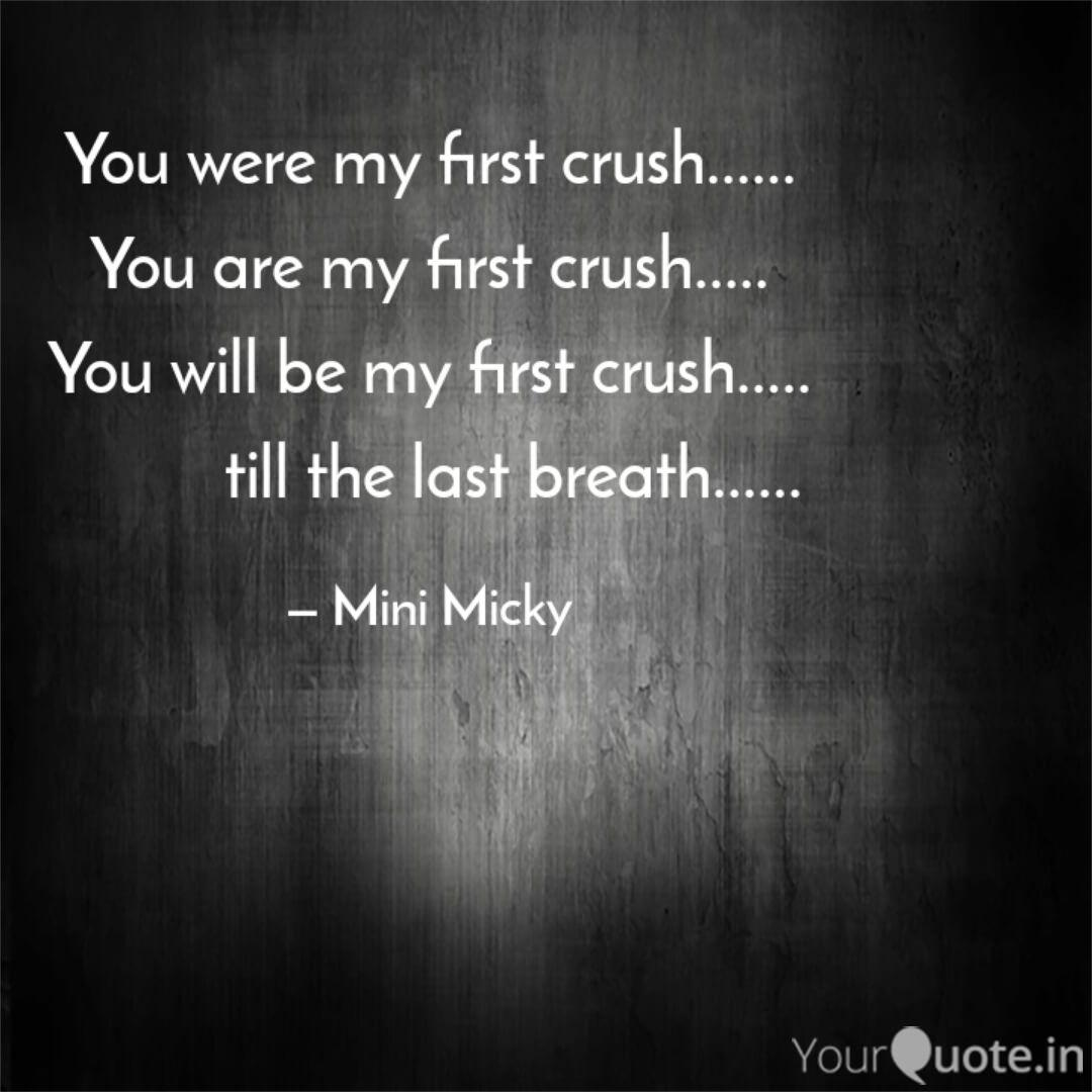 You were my first crush..  Quotes & Writings by Mini Micky