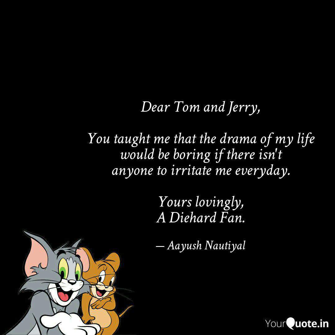 Dear Tom And Jerry You Quotes Writings By Aayush Nautiyal Yourquote