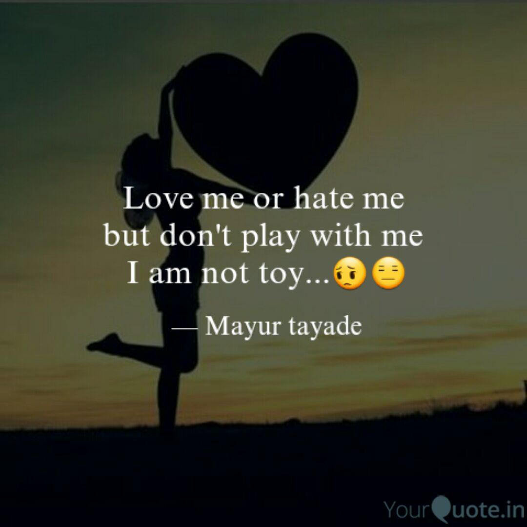 Love Me Or Hate Me But D Quotes Writings By Ek Advice Yourquote
