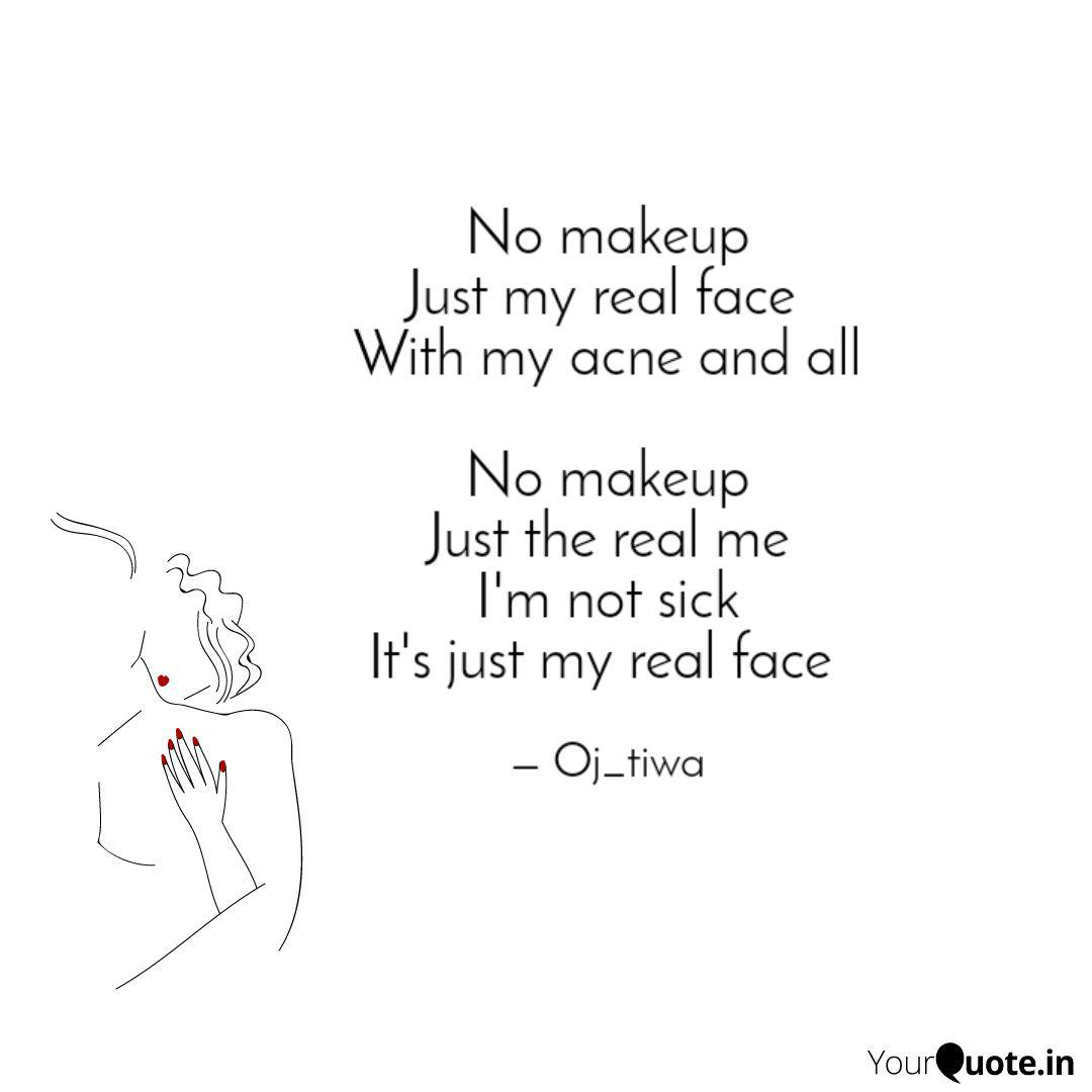 No makeup Just my real fa...   Quotes & Writings by ...