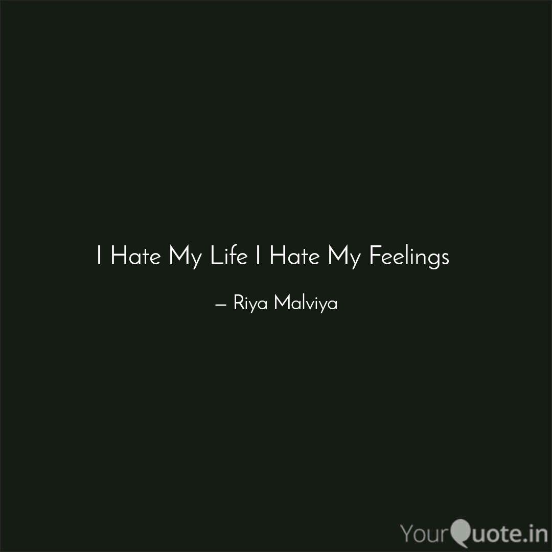 I Hate My Life I Hate My   Quotes & Writings by Riya Malviya