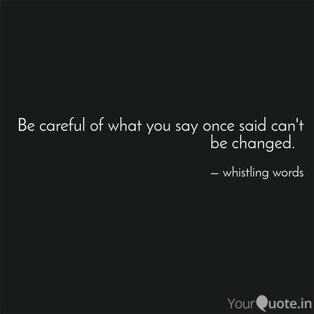 Be careful of what you sa... | Quotes & Writings by ...