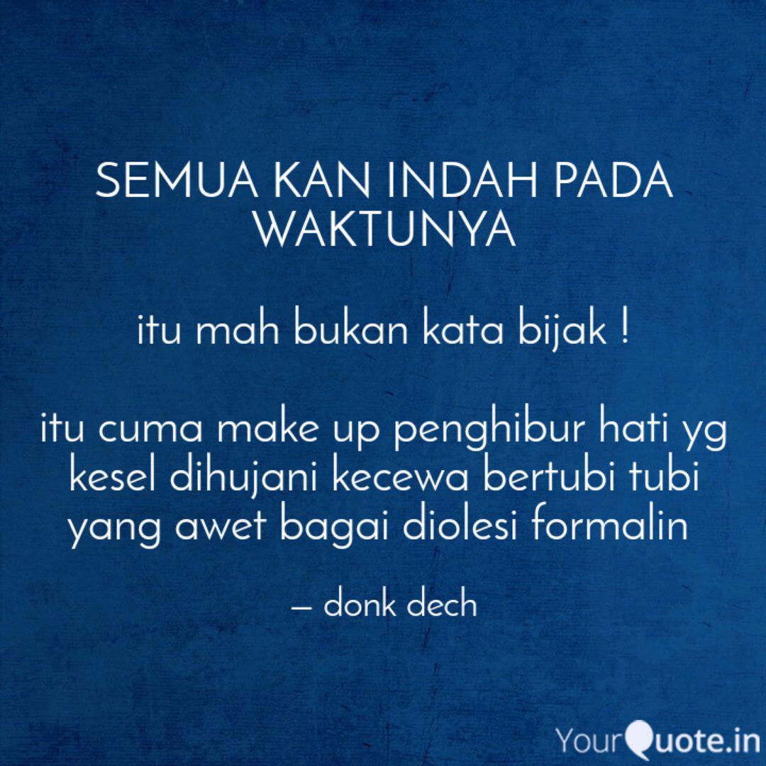 Semua Kan Indah Pada Wakt Quotes Writings By Donk Dech