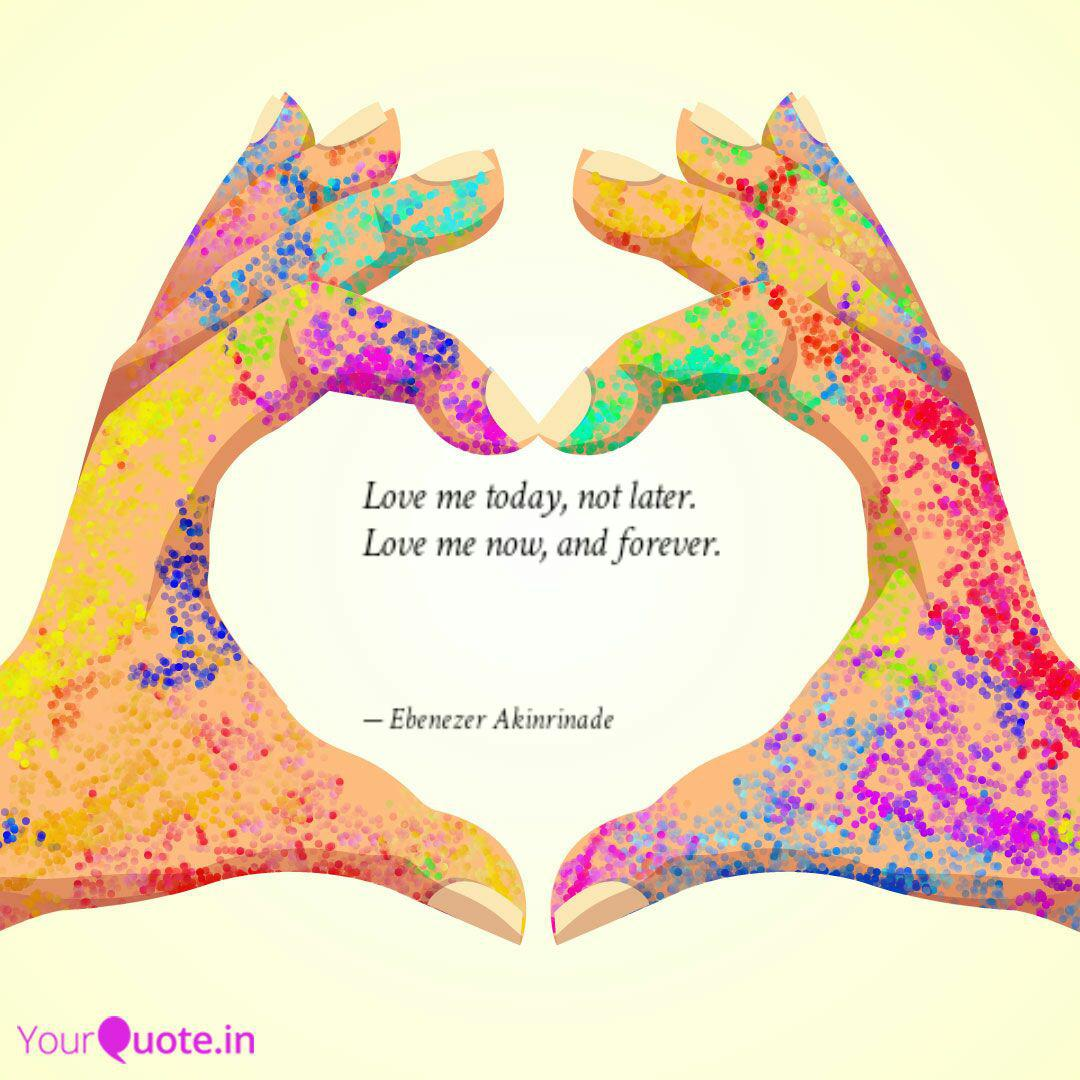 Love me today, not later.  Quotes & Writings by Ebenezer