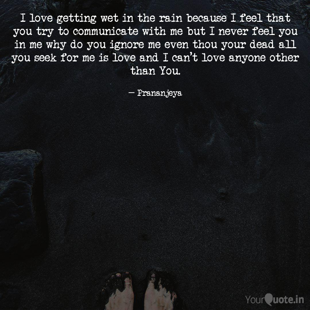 I Love Getting Wet In The Quotes Writings By Prananjeya Bg