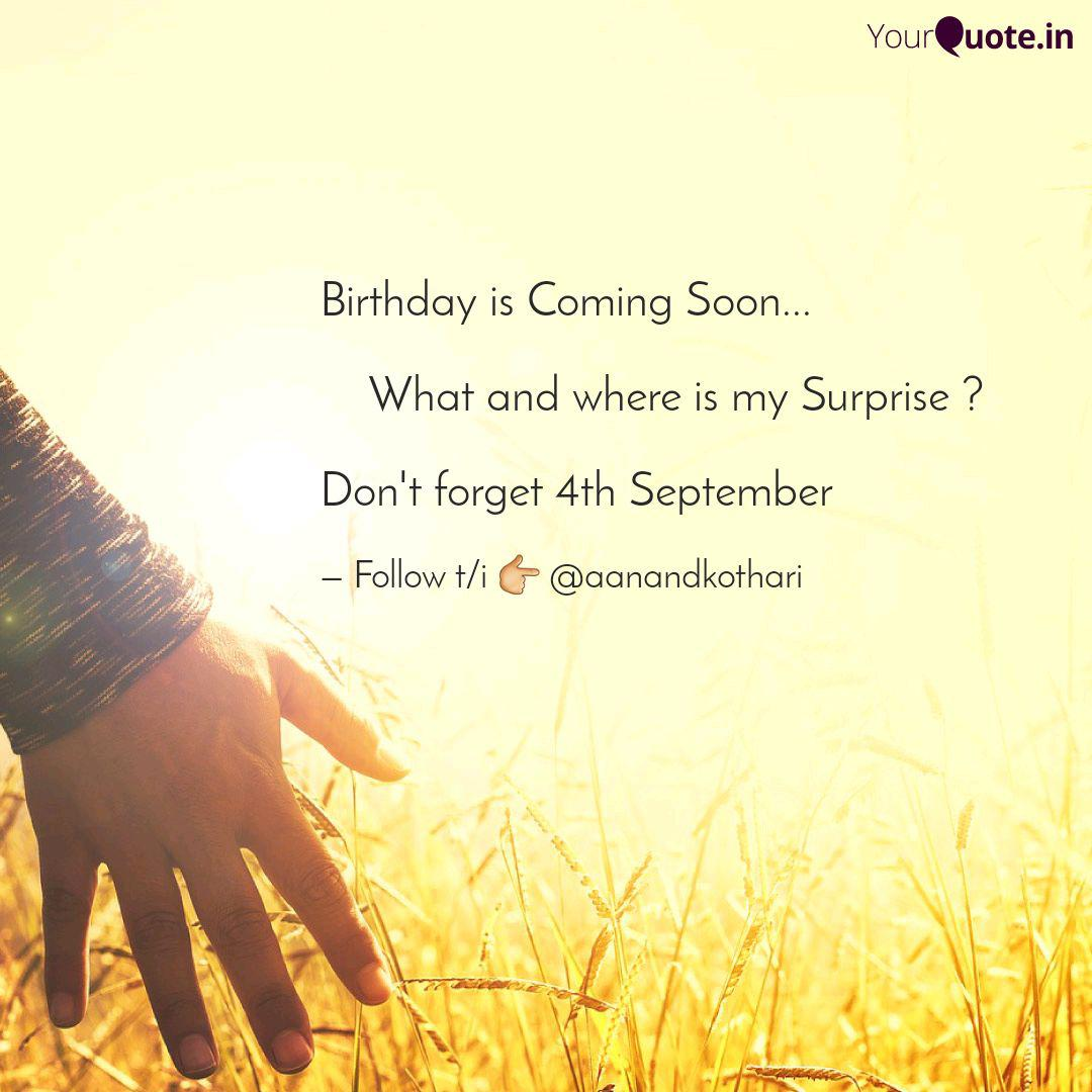 Birthday Is Coming Soon Quotes Writings By Aanand Maheshwari Yourquote