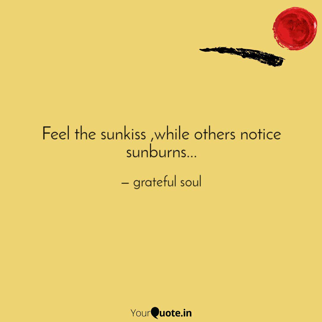 feel the sunkiss while o quotes writings by grateful soul