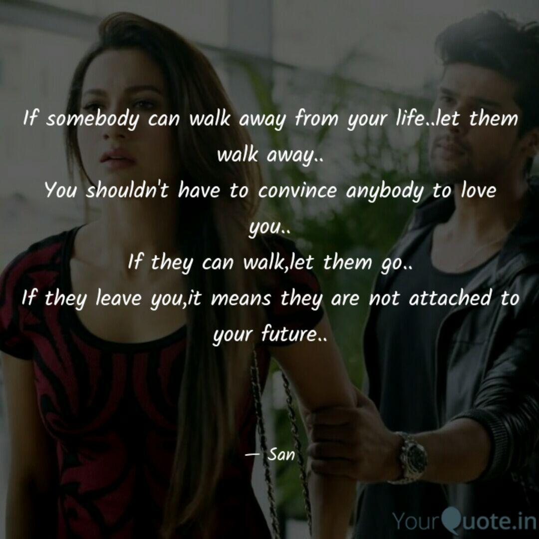 If somebody can walk away... | Quotes & Writings by Syeda ...