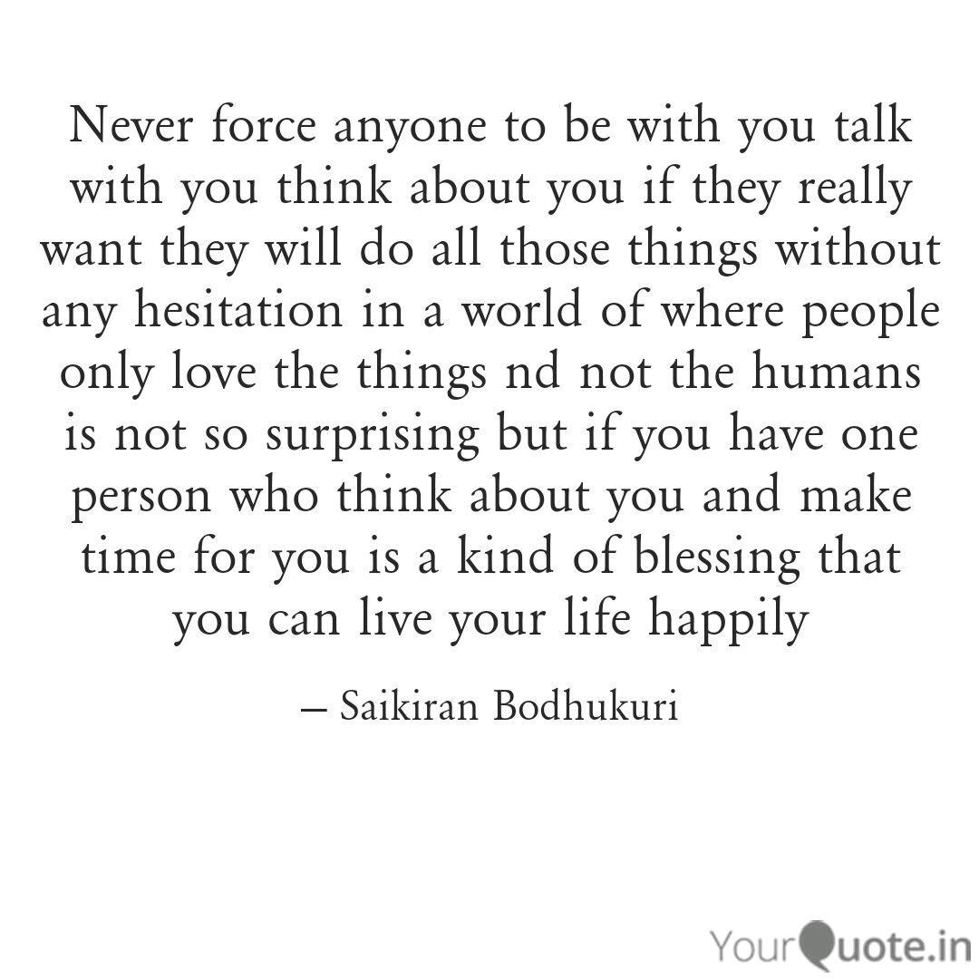 Never Force Anyone To Be Quotes Writings By Saikiran Bodhukuri Yourquote