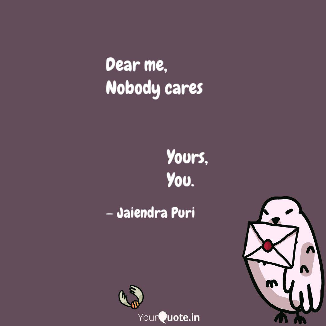 Dear me, Nobody cares ... | Quotes & Writings by Jaiendra ...