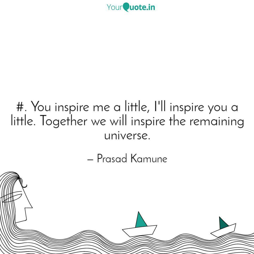 You inspire me a littl... | Quotes & Writings by Prasad ...