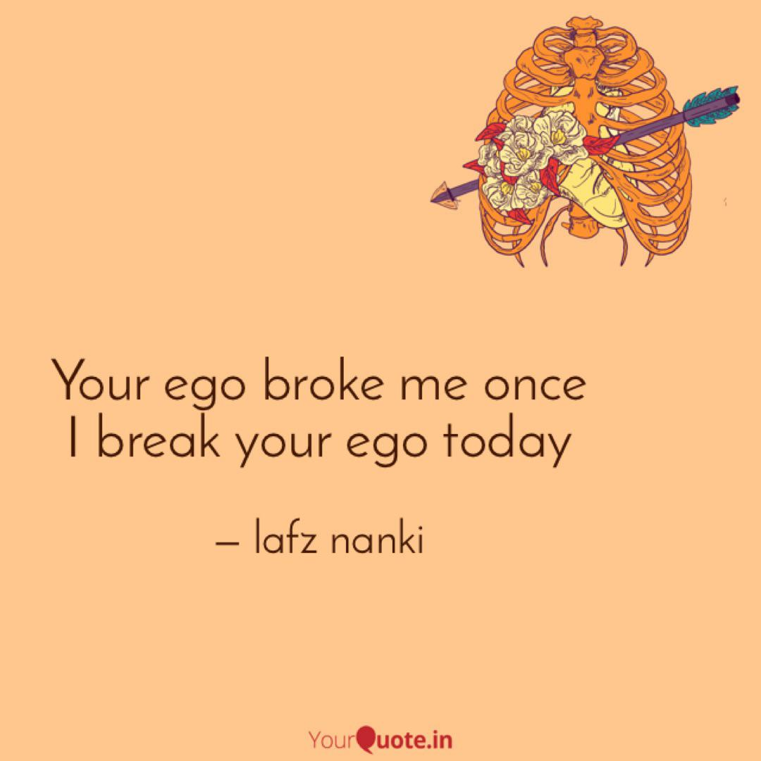 your ego broke me once i quotes writings by lafz nanki