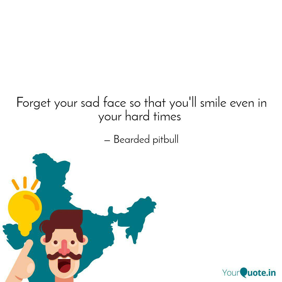 forget your sad face so t quotes writings by pit bull