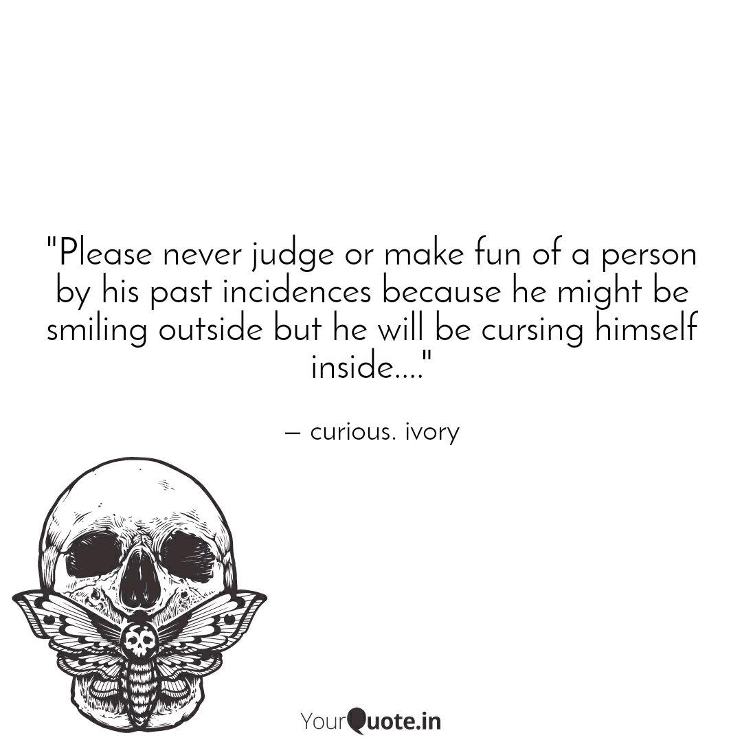 Please Never Judge Or Ma Quotes Writings By Curious