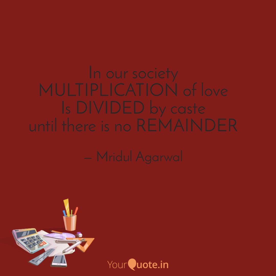 In our society MULTIPLI    | Quotes & Writings by Mridul