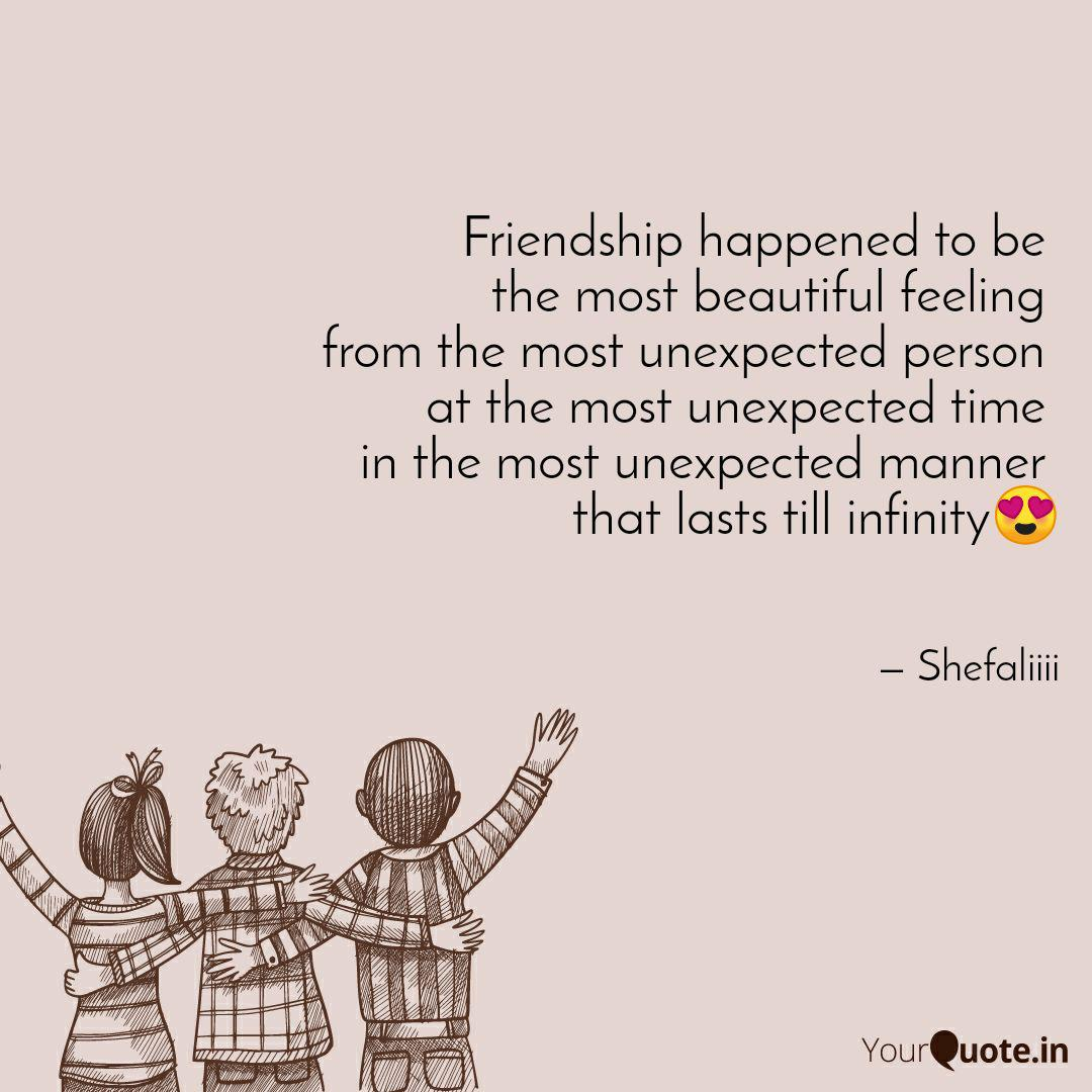 Friendship happened to be... | Quotes & Writings by Shefali ...