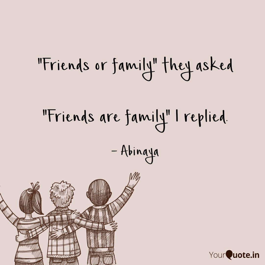 Friends or family\