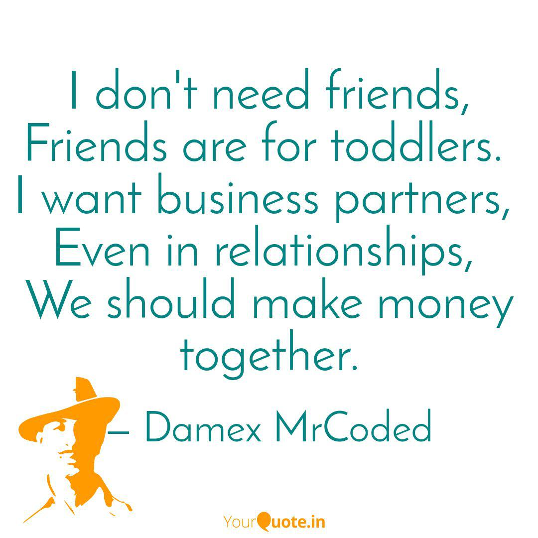 I don\'t need friends, Fri... | Quotes & Writings by Damex ...