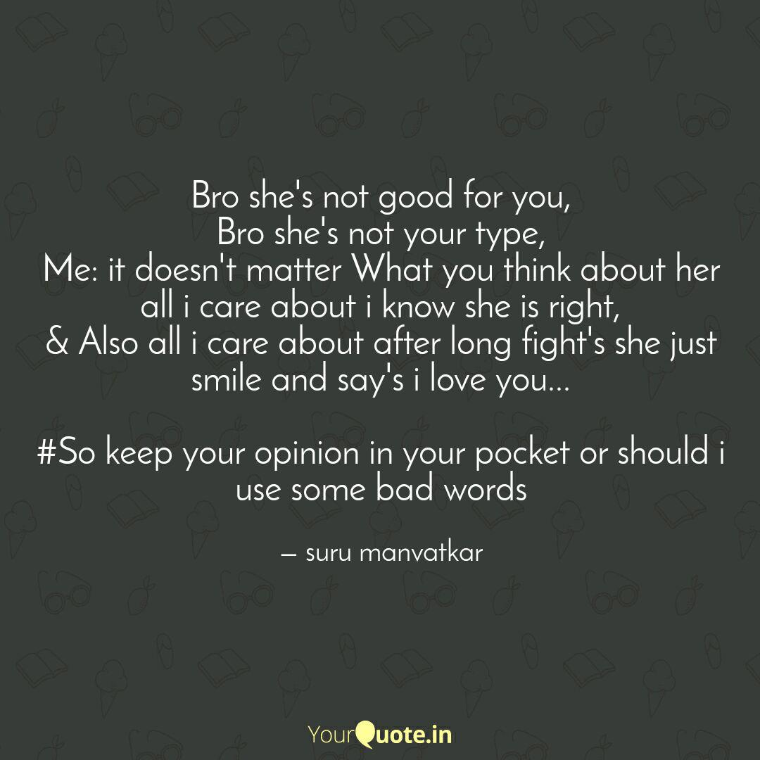 Bro She S Not Good For Yo Quotes Writings By Suru Yourquote