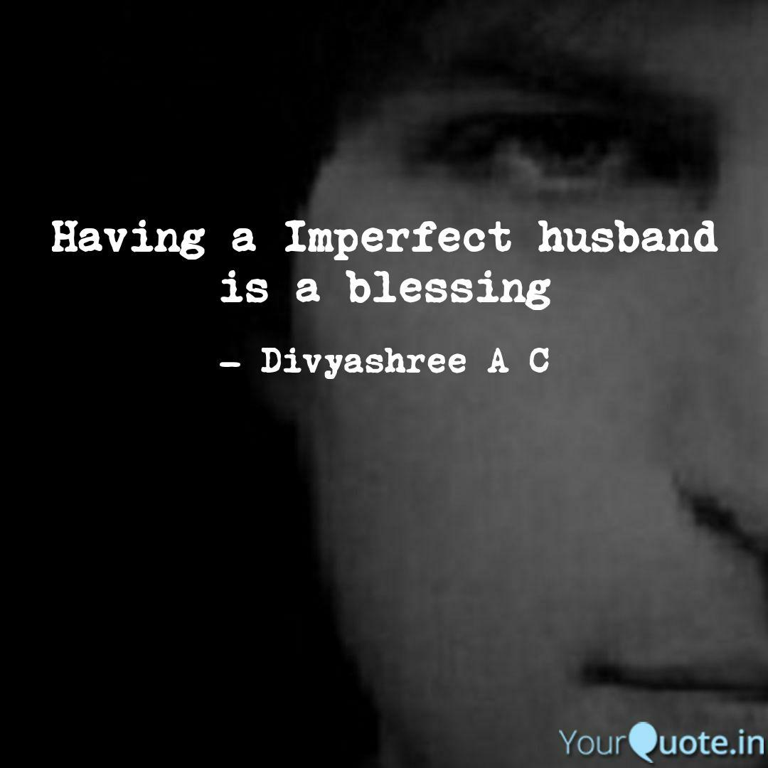 having a imperfect husban quotes writings by divya shree