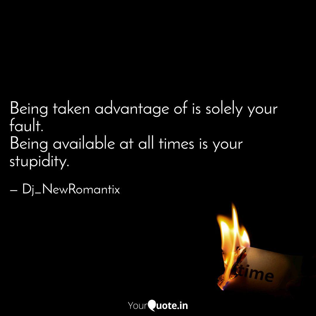 Being taken advantage of ...   Quotes & Writings by Dharssh ...