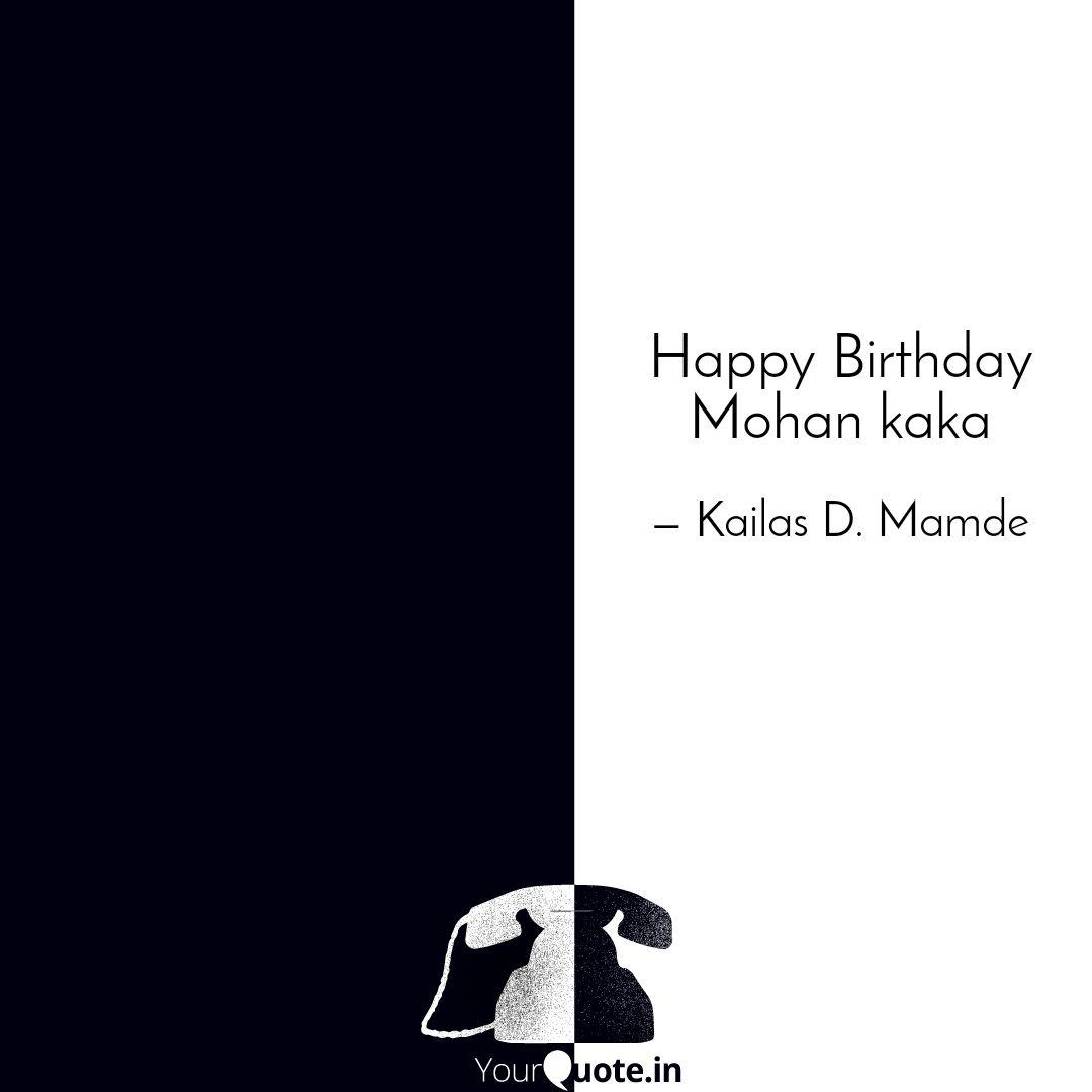 happy birthday mohan kaka quotes writings by kailas d
