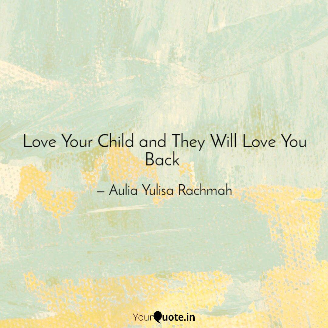 Love Your Child and They ... | Quotes & Writings by Fathi ...